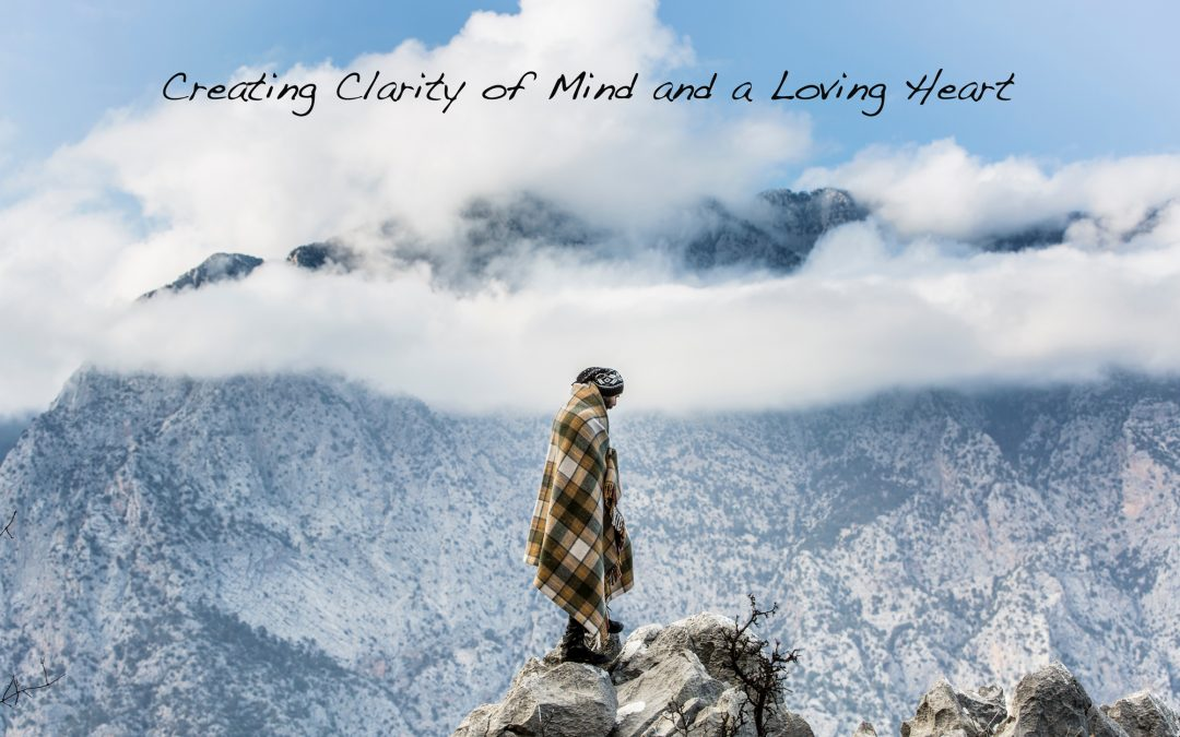 How to Cultivate Clarity of Mind and a Loving Heart
