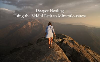 Deeper Healing – Using the Siddhi Path to Miraculousness